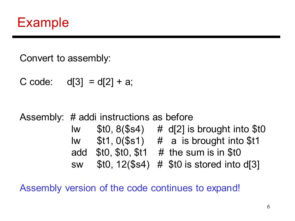 Example Convert to assembly: C code: d[3] = d[2] + a;